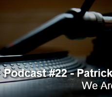 Podcast #22 - Patrick 3000 (We Are Unik)